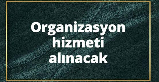 Organizasyon hizmeti alınacak